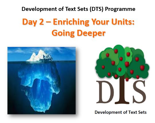 Introduction to the Development of Text Sets (DTS) Programme Day 2 – Enriching Your Units (Refreshed)